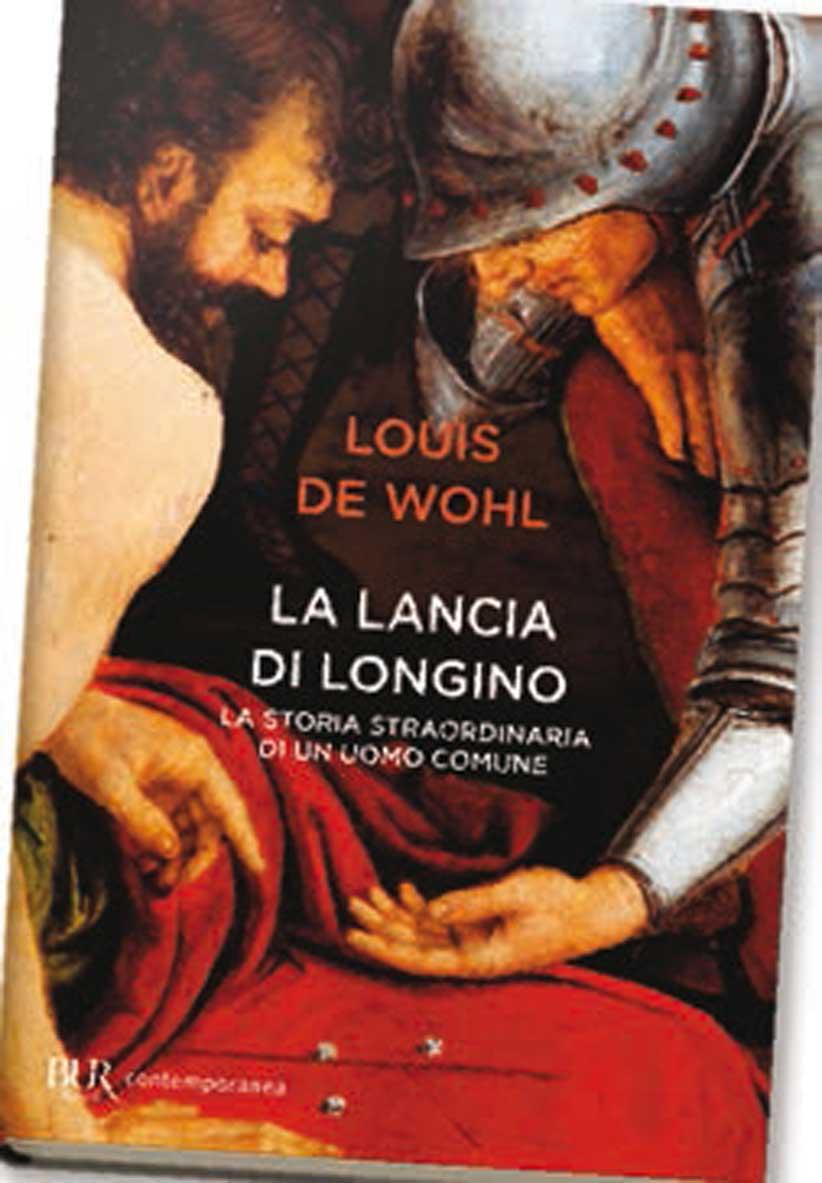 Louis de Wohl La lancia di Longino. La storia straordinaria di un uomo comune