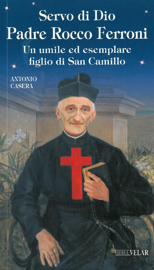 Servo di Dio Padre Rocco Ferroni. Un umile ed esemplare figlio di San Camillo
